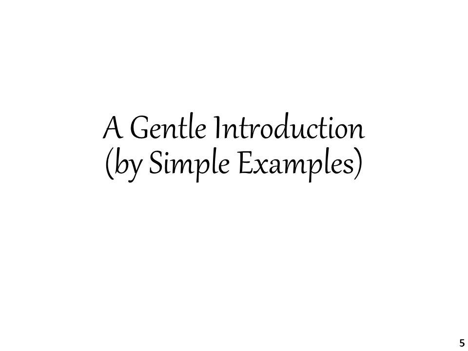 А Gentle Introduction (by Simple Examples) 5