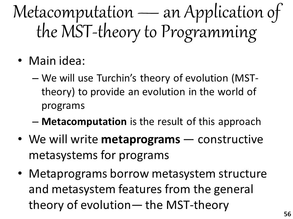 Metacomputation — an Application of the MST-theory to Programming Main idea: – We will use Turchin's theory of evolution (MST- theory) to provide an e