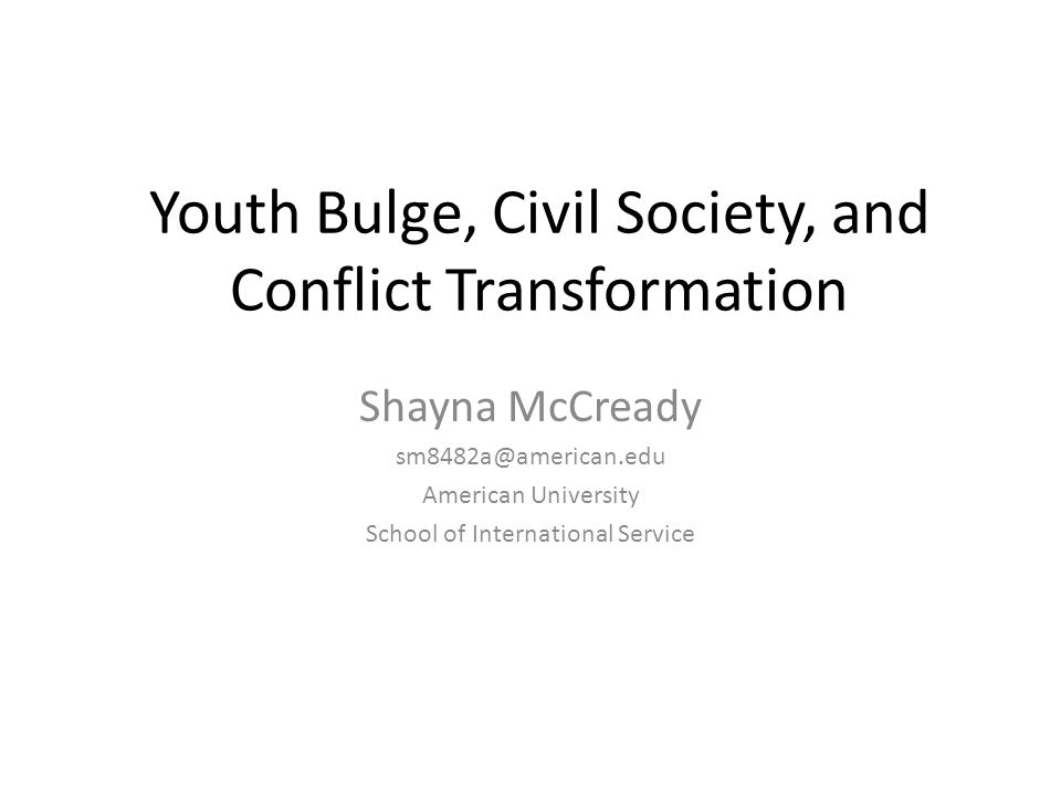 Youth Bulge, Civil Society, and Conflict Transformation Shayna McCready American University School of International Service