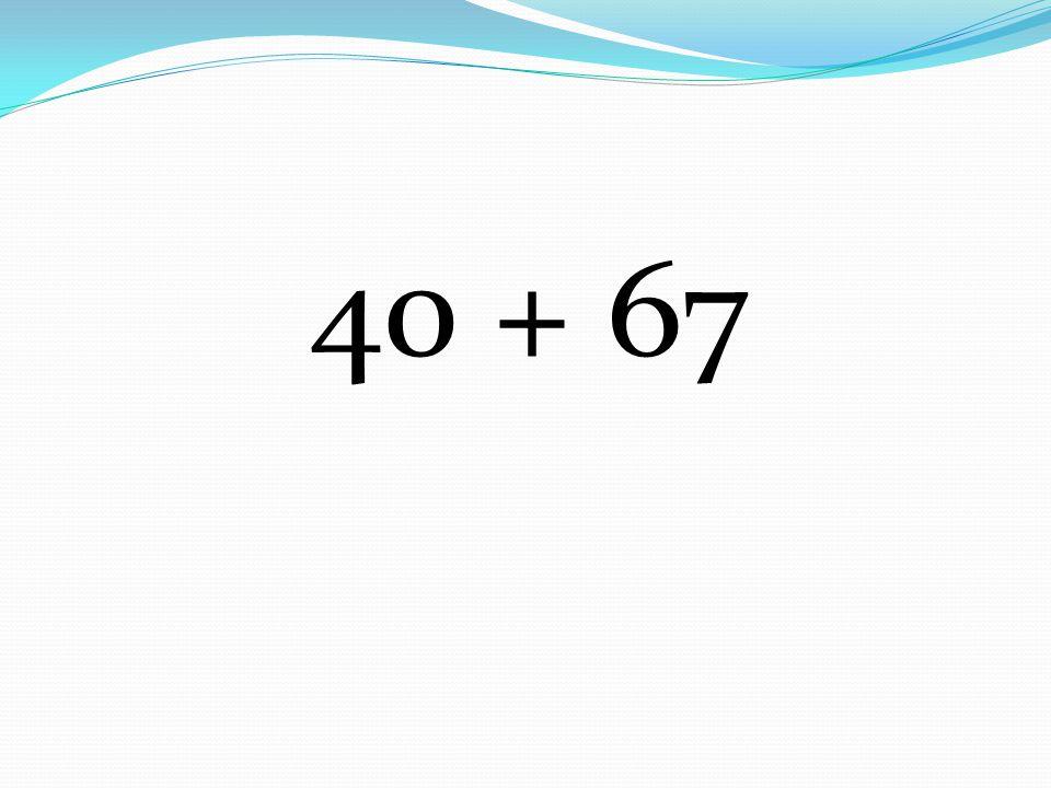 40 + 67