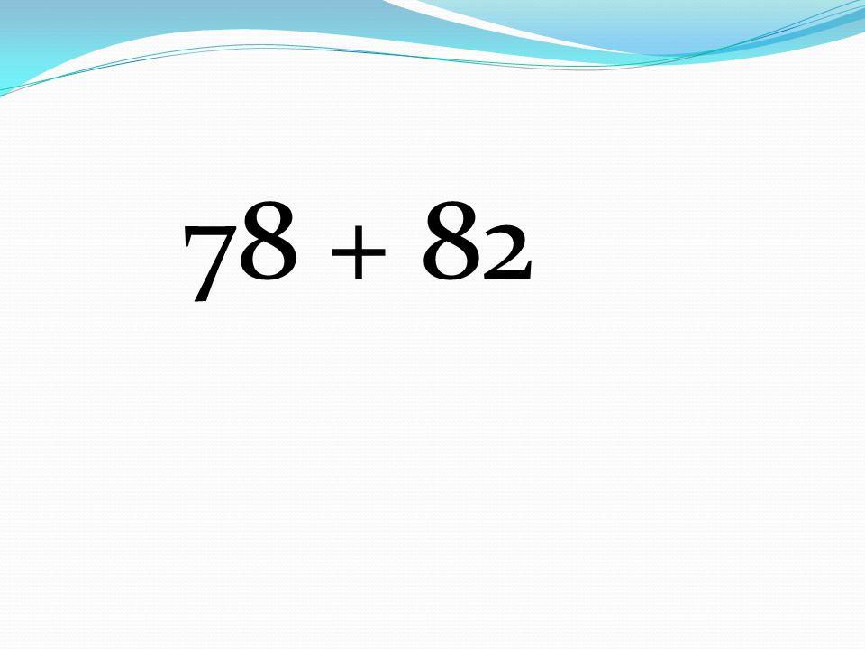 78 + 82