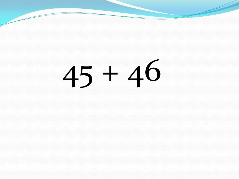 45 + 46