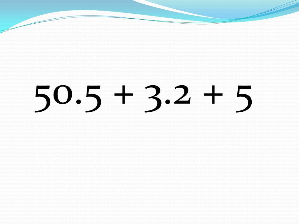 50.5 + 3.2 + 5