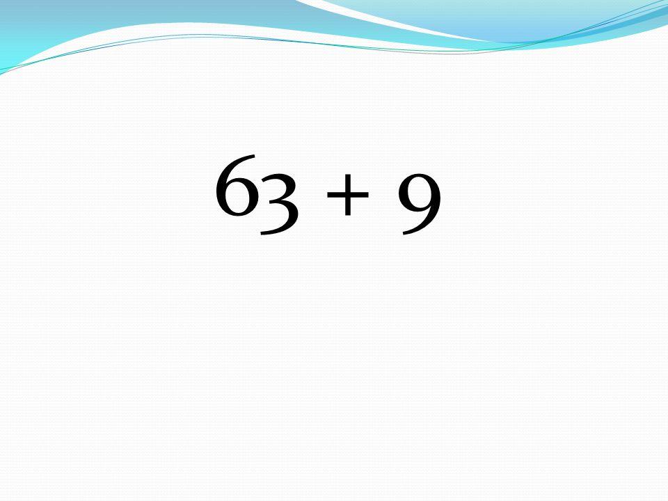 63 + 9
