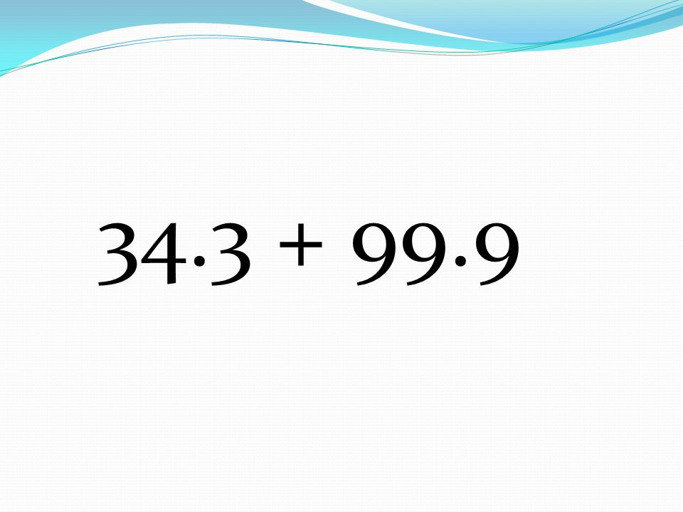 34.3 + 99.9