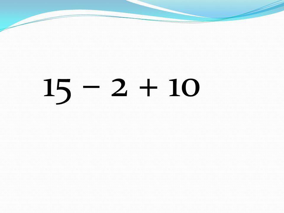 15 – 2 + 10