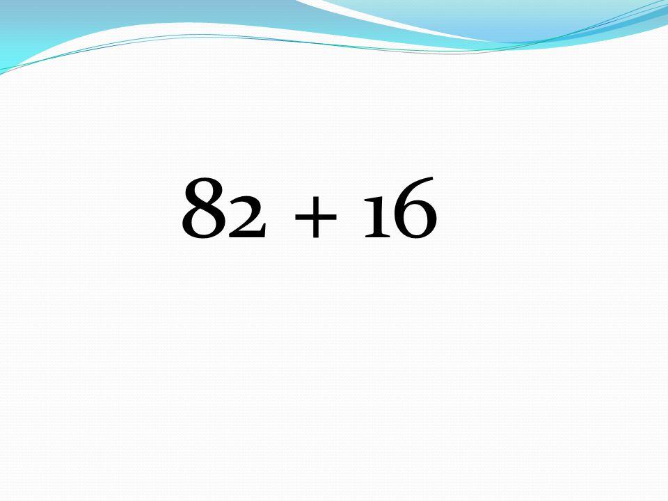 82 + 16
