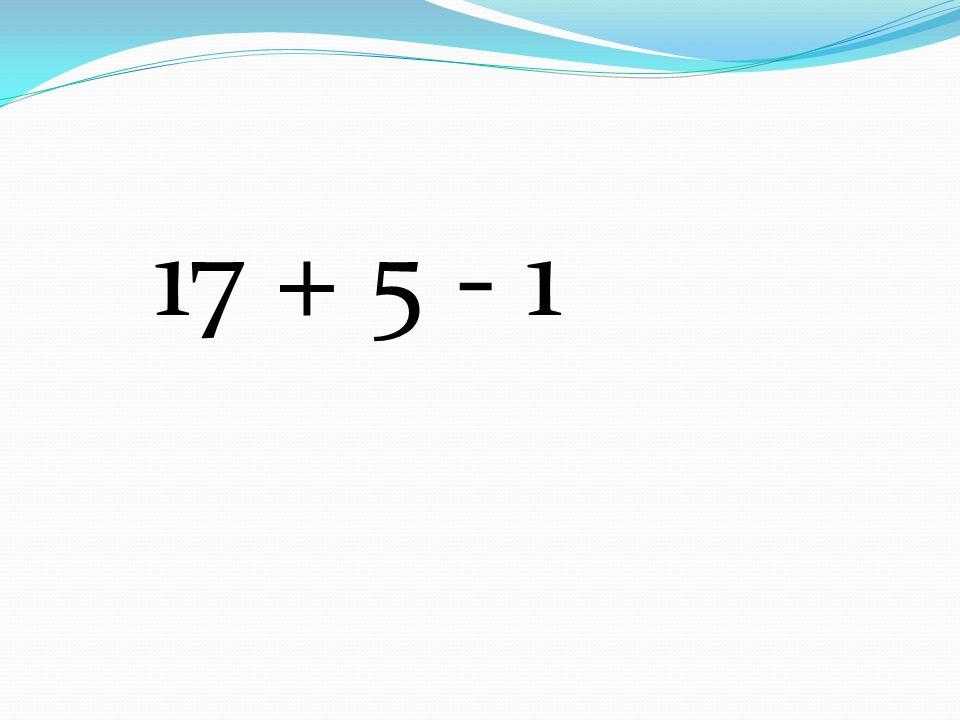 17 + 5 - 1