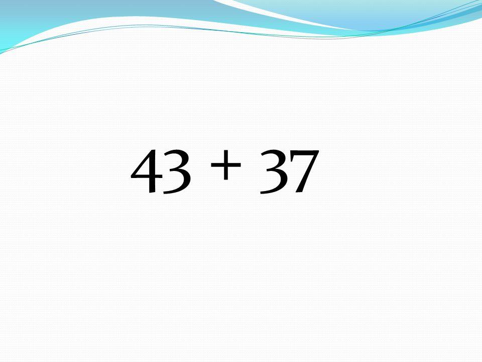 43 + 37