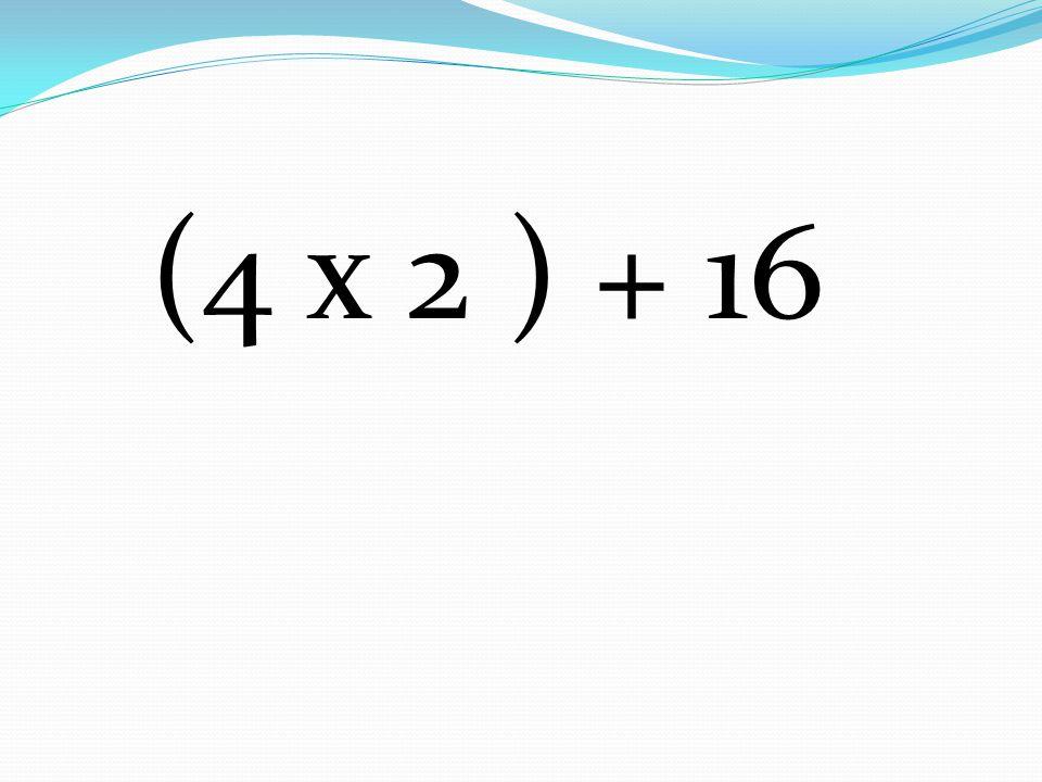 (4 x 2 ) + 16
