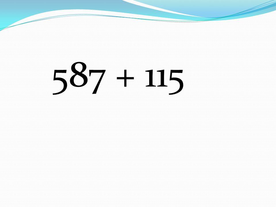 587 + 115