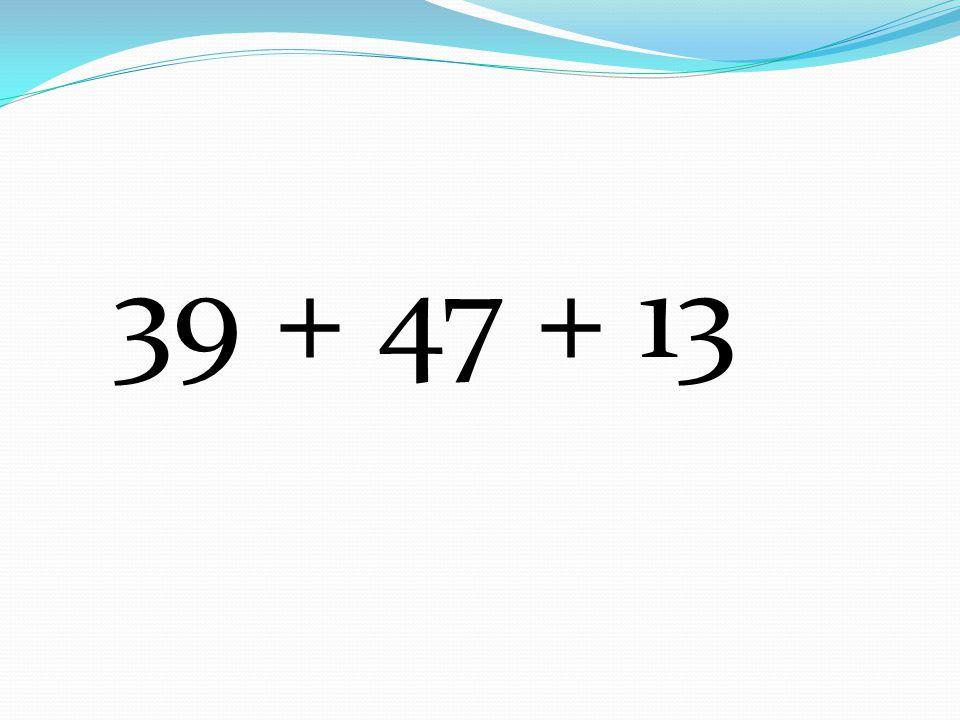 39 + 47 + 13