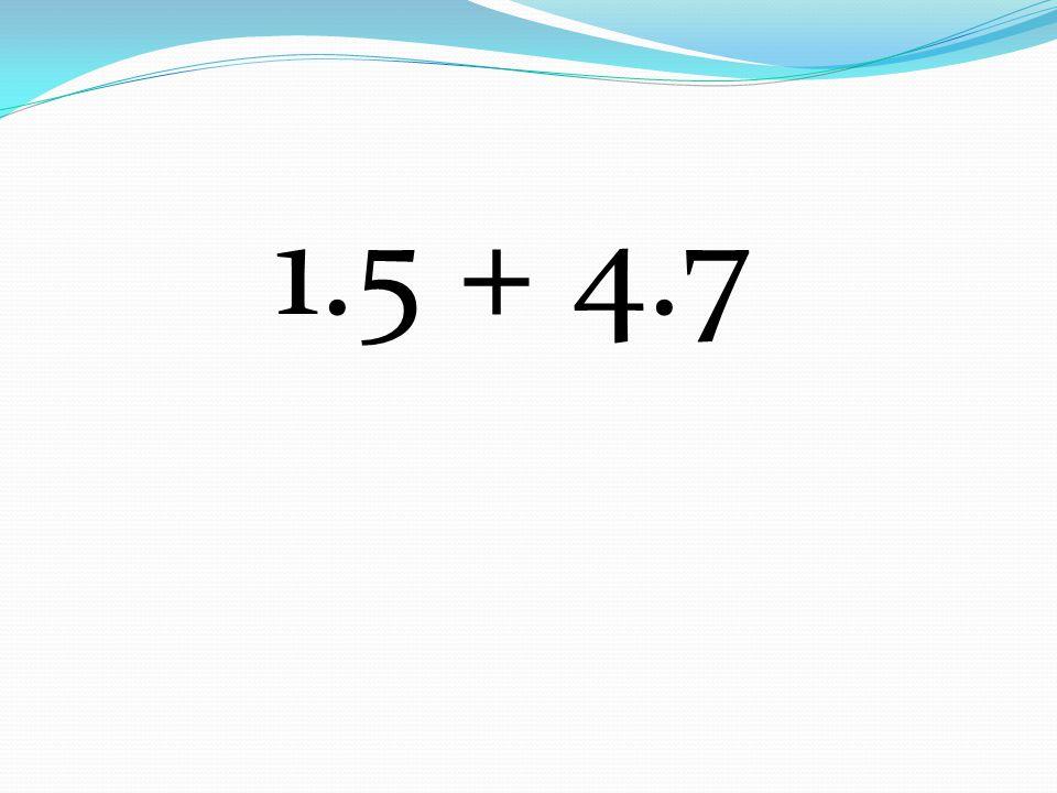 1.5 + 4.7