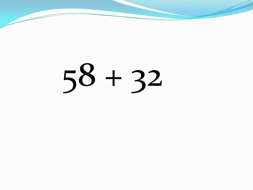 58 + 32