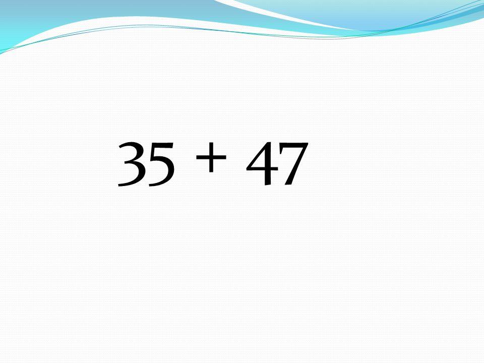 35 + 47