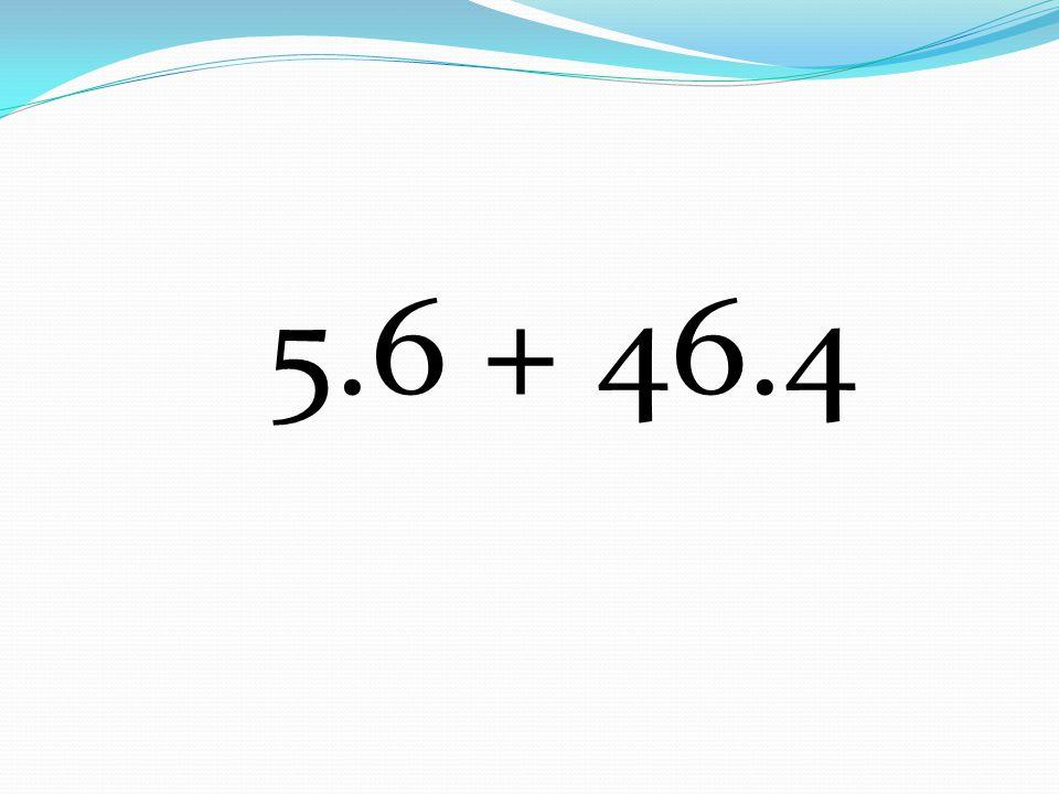 5.6 + 46.4