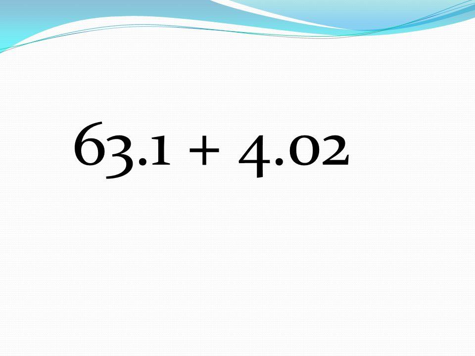 63.1 + 4.02