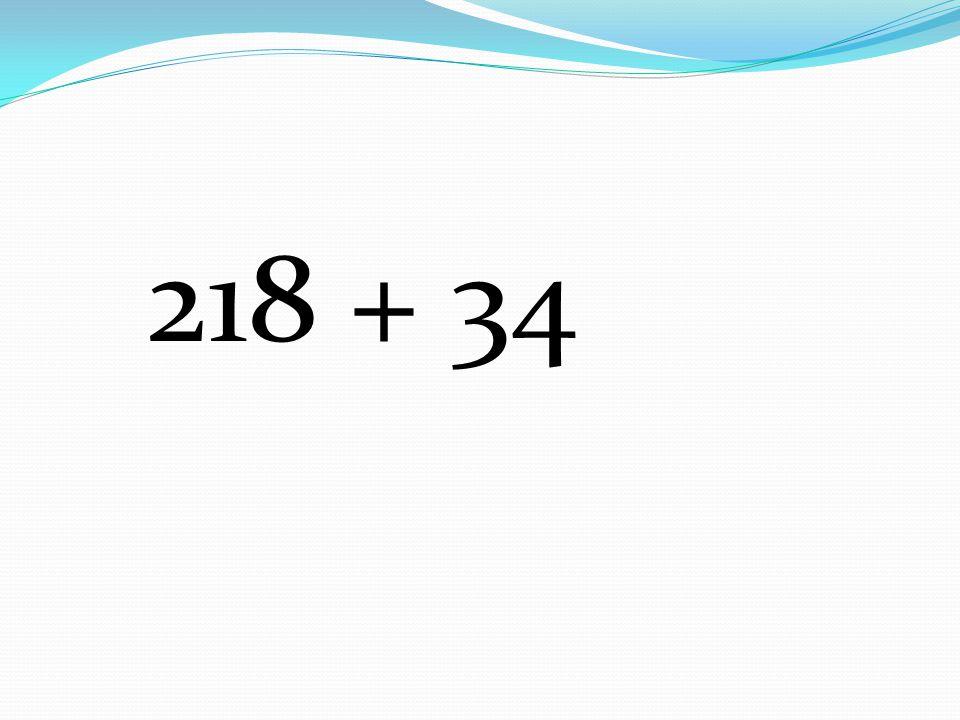 218 + 34