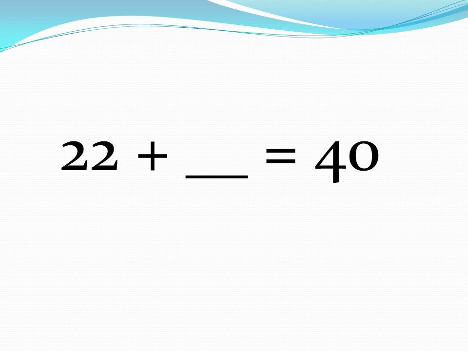 22 + __ = 40