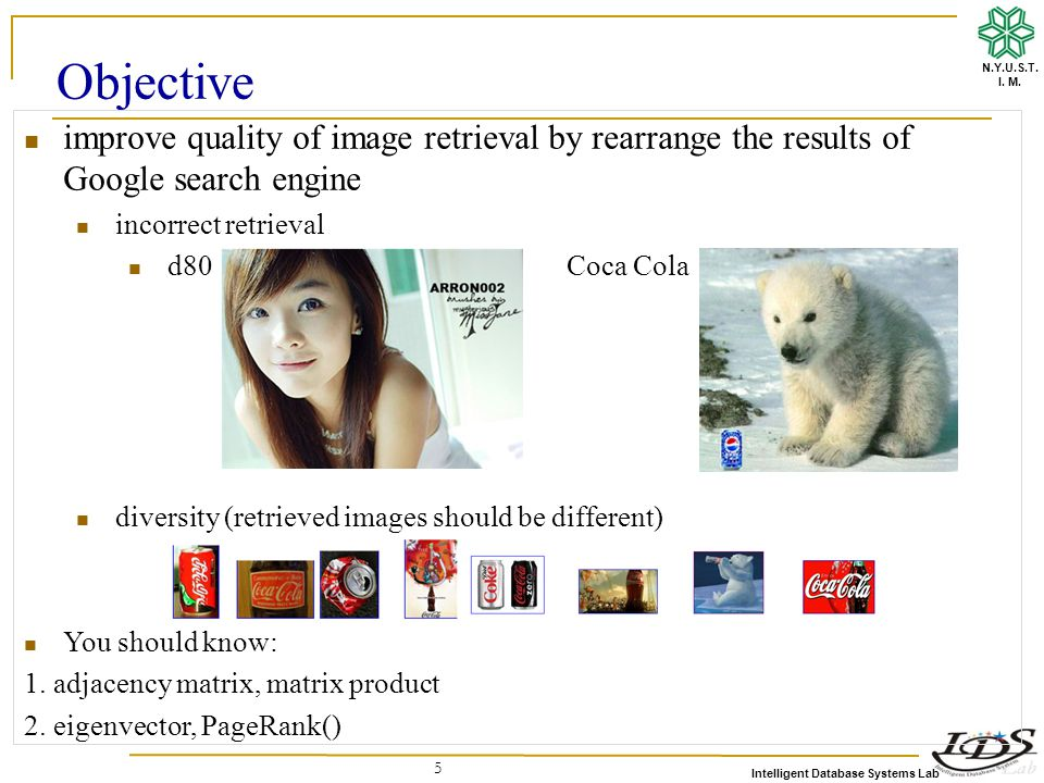 Intelligent Database Systems Lab N.Y.U.S.T. I. M. 5 Objective improve quality of image retrieval by rearrange the results of Google search engine inco