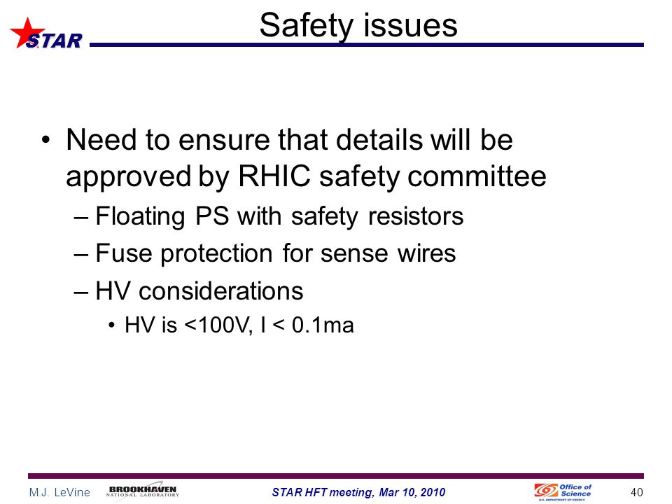 M.J. LeVine40STAR HFT meeting, Mar 10, 2010 STAR Safety issues Need to ensure that details will be approved by RHIC safety committee –Floating PS with