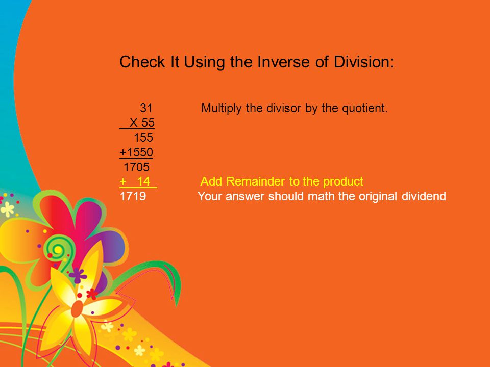Check It Using the Inverse of Division: 31 Multiply the divisor by the quotient.
