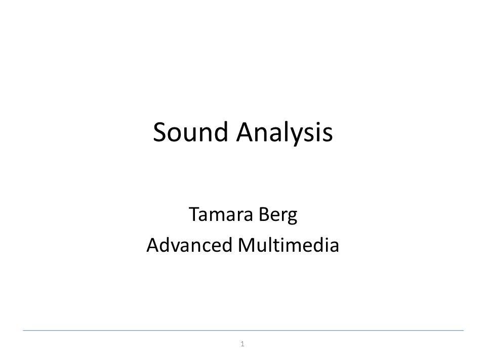 Fundamentals of Multimedia, Chapter 6 Sound Analysis Tamara Berg Advanced Multimedia 1