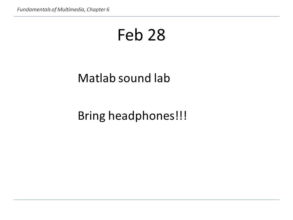 Fundamentals of Multimedia, Chapter 6 Feb 28 Matlab sound lab Bring headphones!!!