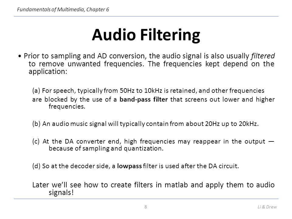 Fundamentals of Multimedia, Chapter 6 (c) The way a synthetic musical instrument responds to a MIDI message is usually by only playing messages that specify its channel.