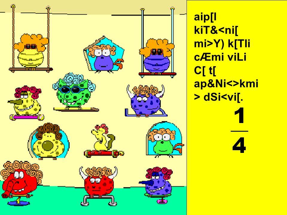 aip[l kiT&<ni[ mi>Y) k[Tli lienviLi C[ t[ ap&Ni<>kmi> dSi<vi[.