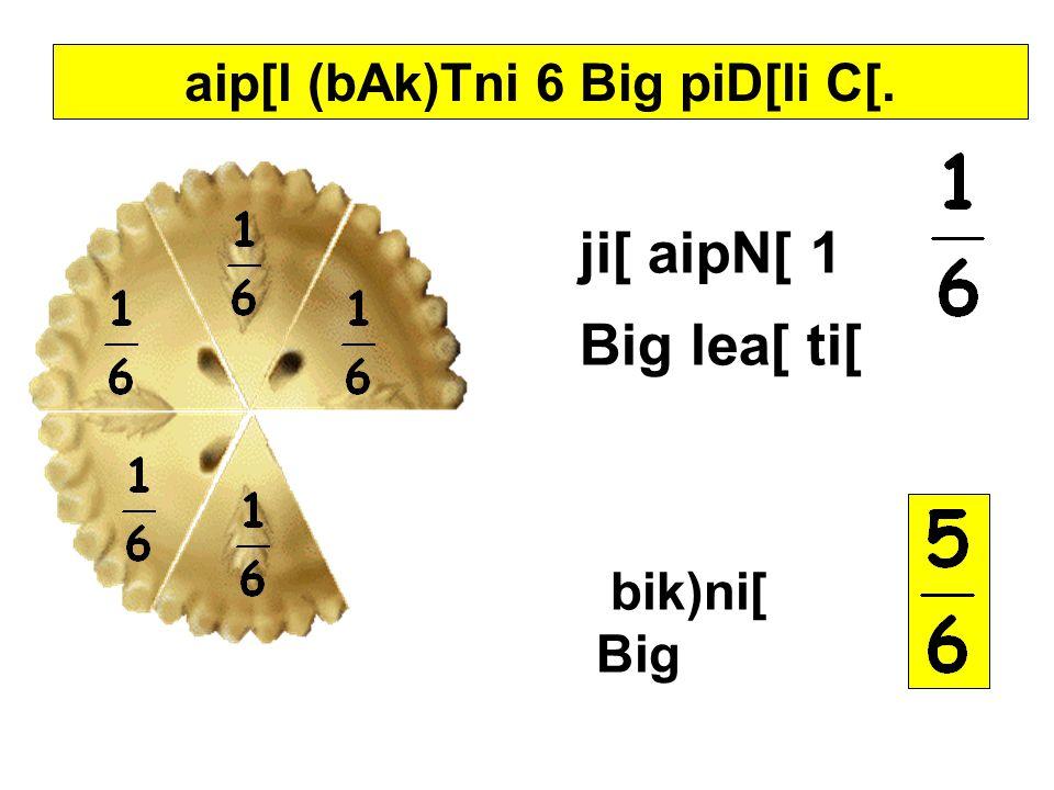 aip[l (bAk)Tni 6 Big piD[li C[. ji[ aipN[ 1 Big lea[ ti[ bik)ni[ Big