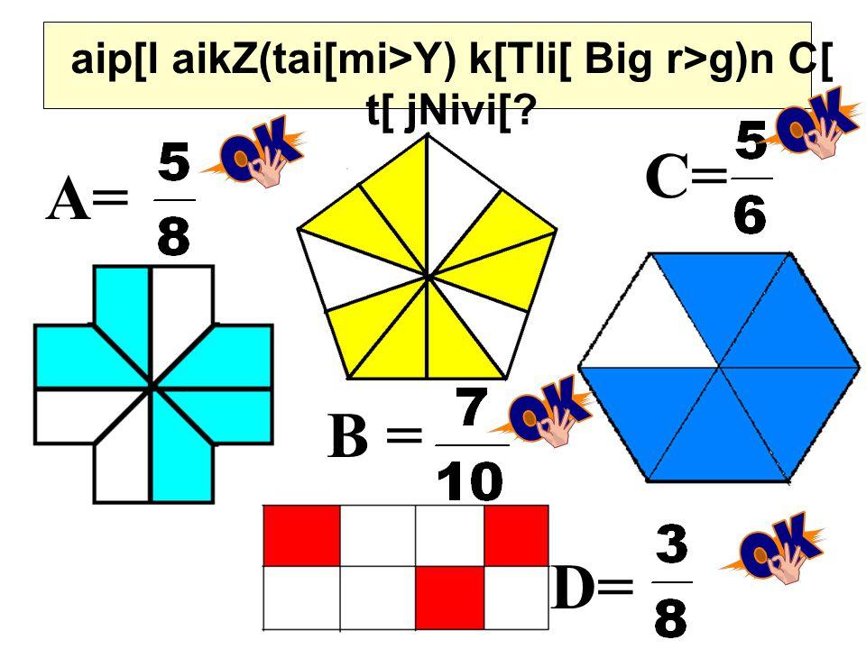 aip[l aikZ(tai[mi>Y) k[Tli[ Big r>g)n C[ t[ jNivi[? A= B = C= D=