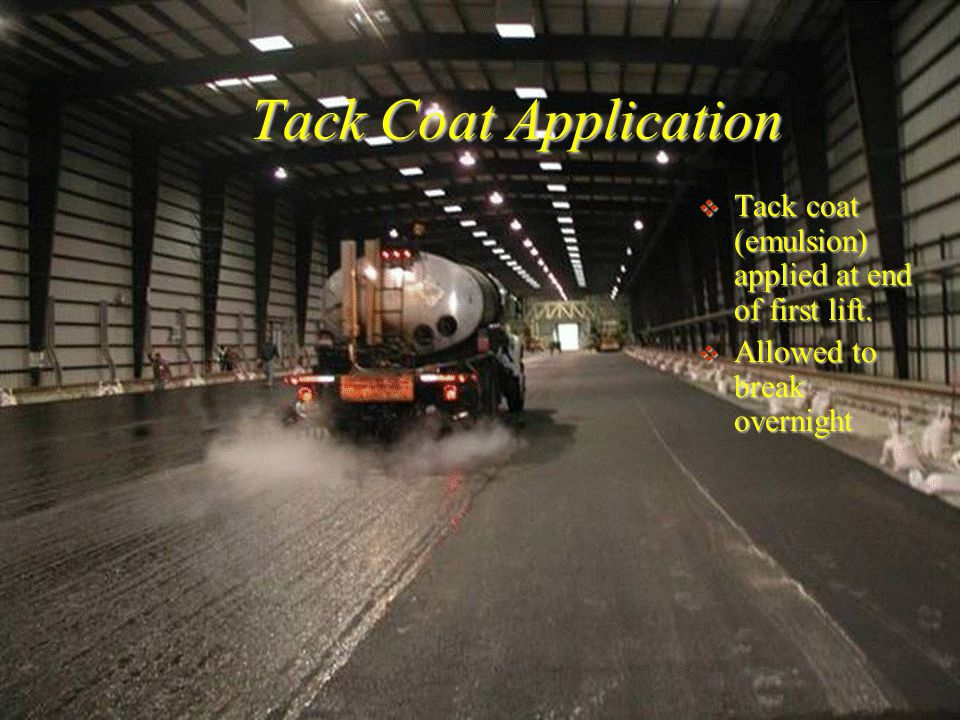 AAR Tack Coat Application  Tack coat (emulsion) applied at end of first lift.