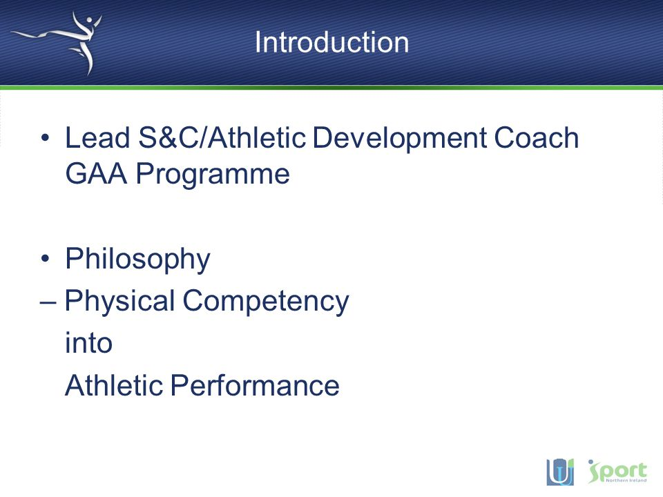 Introduction Lead S&C/Athletic Development Coach GAA Programme Philosophy – Physical Competency into Athletic Performance