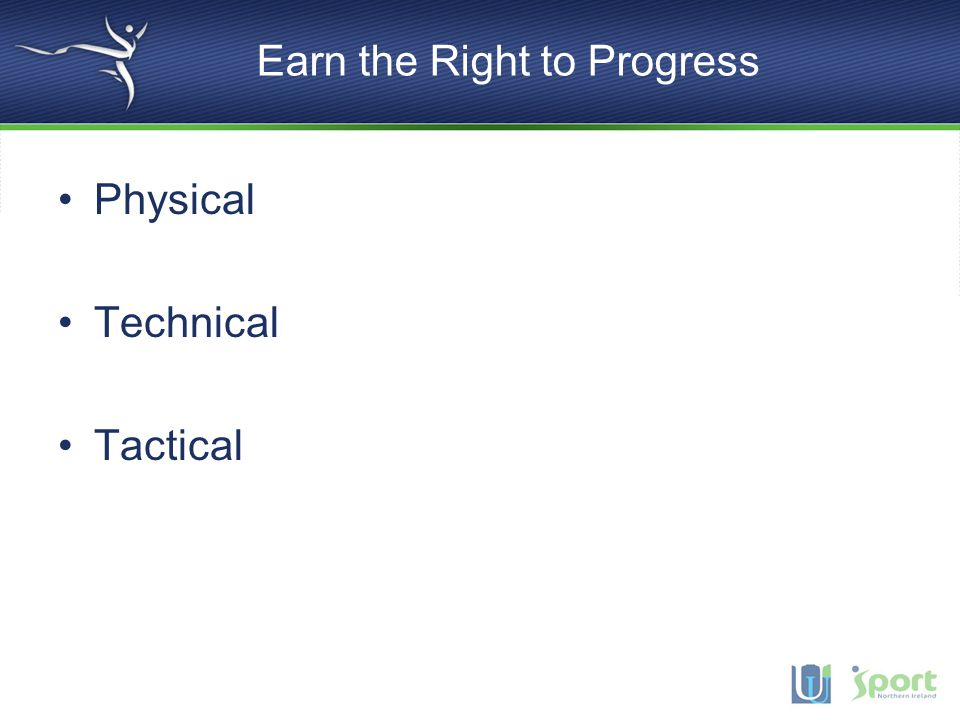 Earn the Right to Progress Physical Technical Tactical