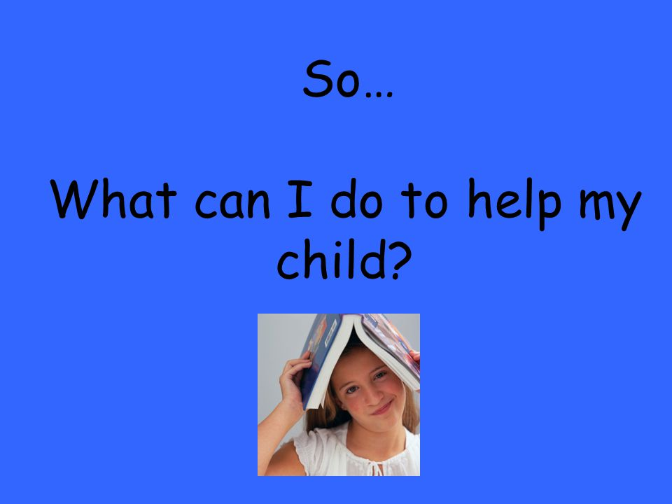So… What can I do to help my child