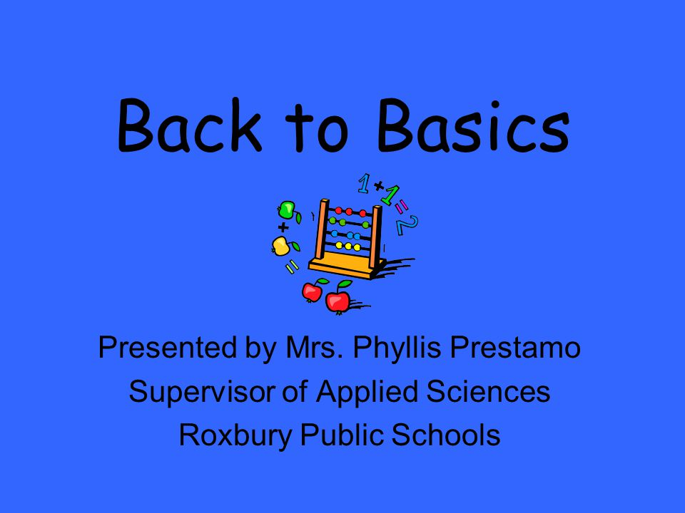 Back to Basics Presented by Mrs.