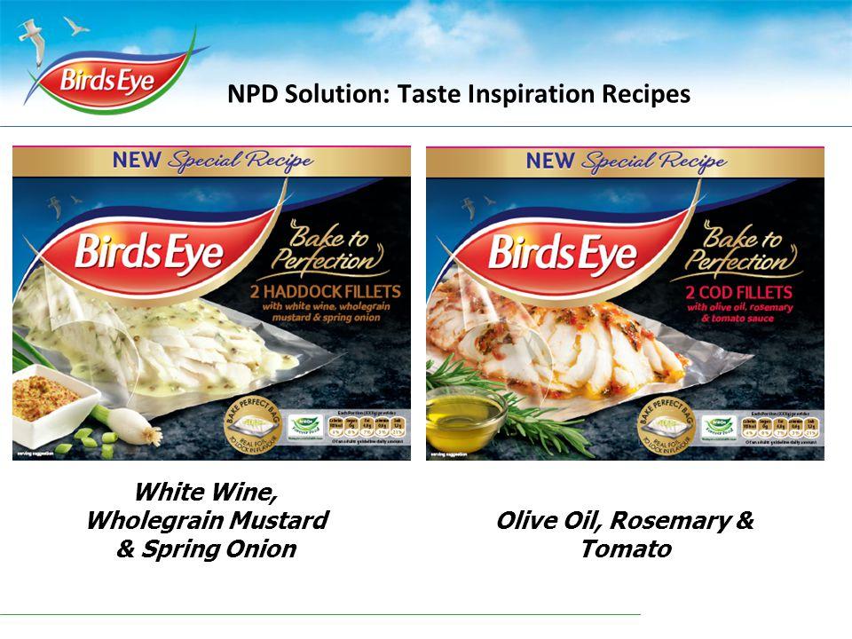 12 April 201520 NPD Solution: Taste Inspiration Recipes Olive Oil, Rosemary & Tomato White Wine, Wholegrain Mustard & Spring Onion