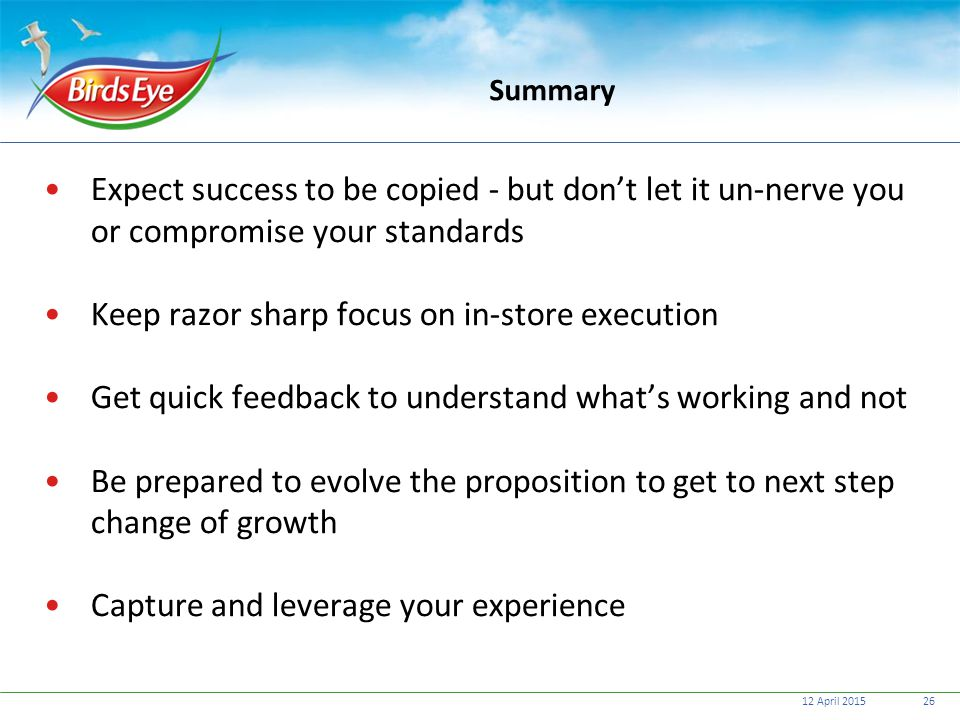 12 April 201526 Summary Expect success to be copied - but don't let it un-nerve you or compromise your standards Keep razor sharp focus on in-store ex