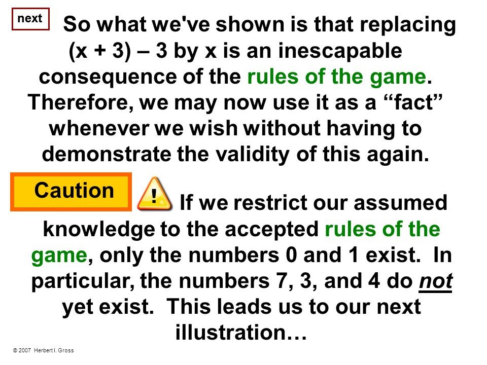 So what we ve shown is that replacing (x + 3) – 3 by x is an inescapable consequence of the rules of the game.