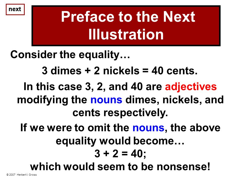 Consider the equality… 3 dimes + 2 nickels = 40 cents.