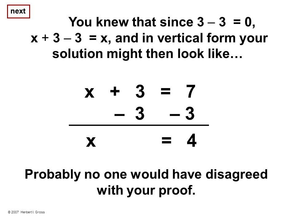 You knew that since 3 – 3 = 0, x + 3 – 3 = x, and in vertical form your solution might then look like… © 2007 Herbert I.