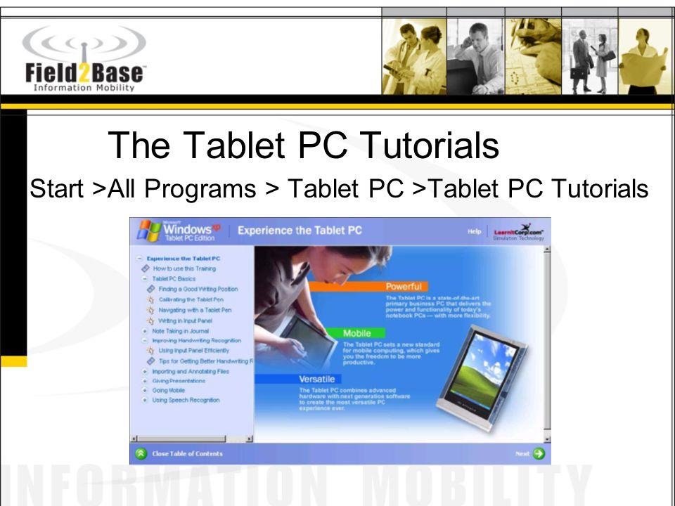 The Tablet PC Tutorials Start >All Programs > Tablet PC >Tablet PC Tutorials