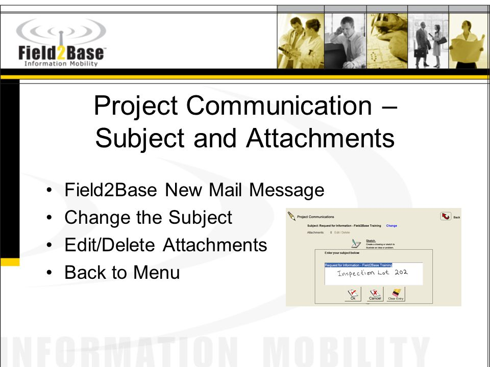 Project Communication – Subject and Attachments Field2Base New Mail Message Change the Subject Edit/Delete Attachments Back to Menu