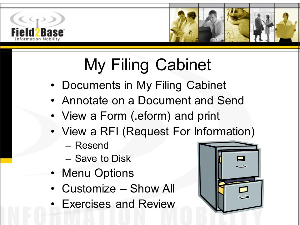 My Filing Cabinet Documents in My Filing Cabinet Annotate on a Document and Send View a Form (.eform) and print View a RFI (Request For Information) –Resend –Save to Disk Menu Options Customize – Show All Exercises and Review