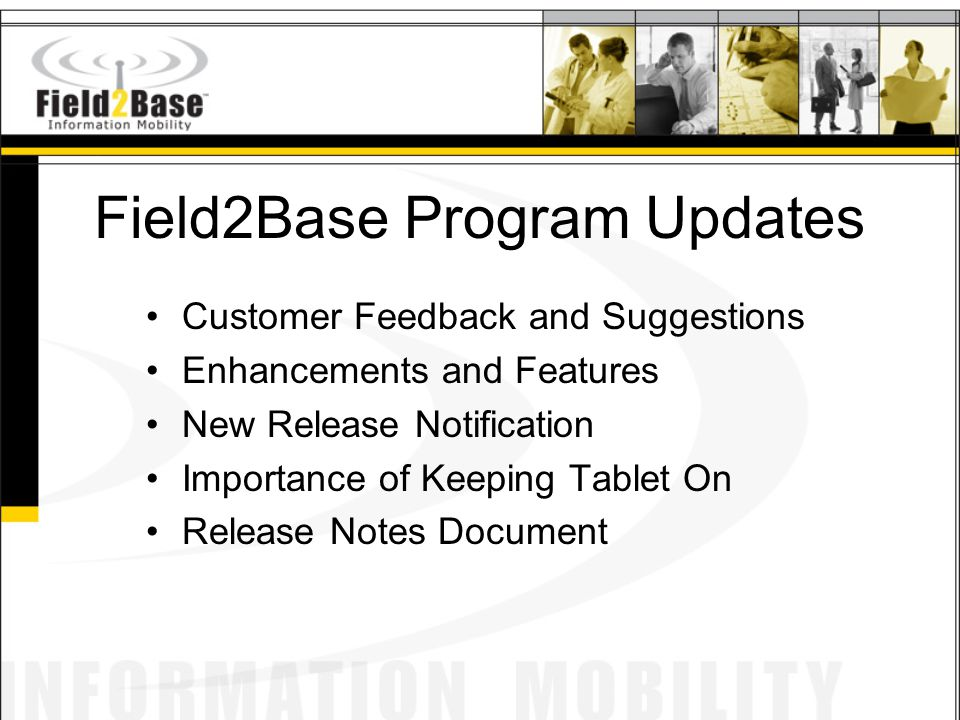 Field2Base Program Updates Customer Feedback and Suggestions Enhancements and Features New Release Notification Importance of Keeping Tablet On Releas