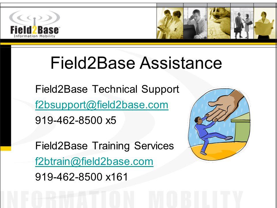 Field2Base Assistance Field2Base Technical Support f2bsupport@field2base.com 919-462-8500 x5 Field2Base Training Services f2btrain@field2base.com 919-462-8500 x161