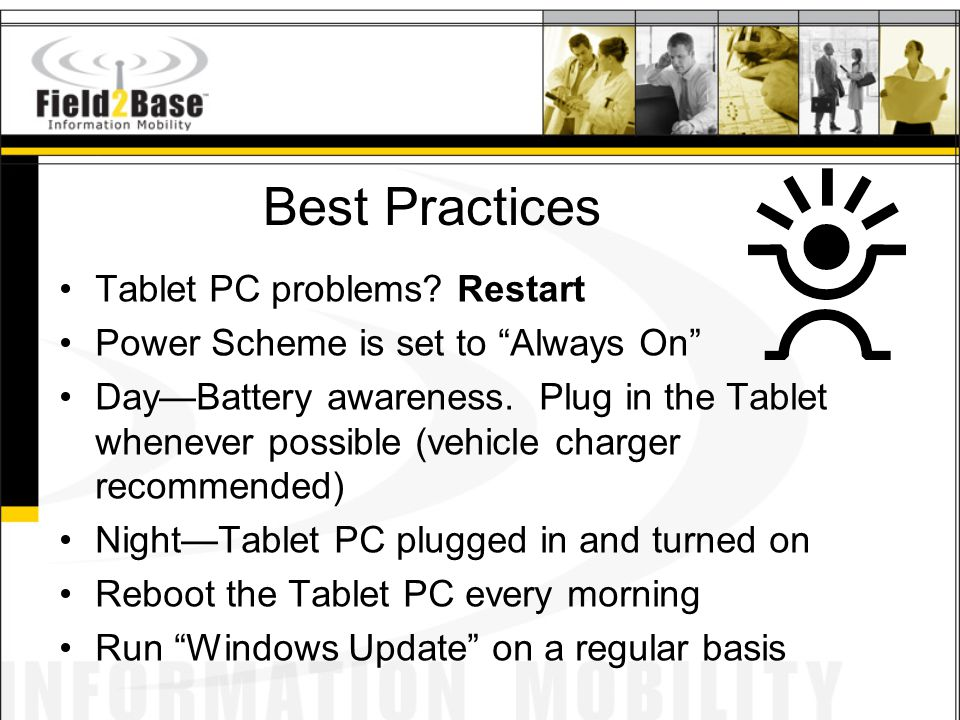 """Best Practices Tablet PC problems? Restart Power Scheme is set to """"Always On"""" Day—Battery awareness. Plug in the Tablet whenever possible (vehicle cha"""