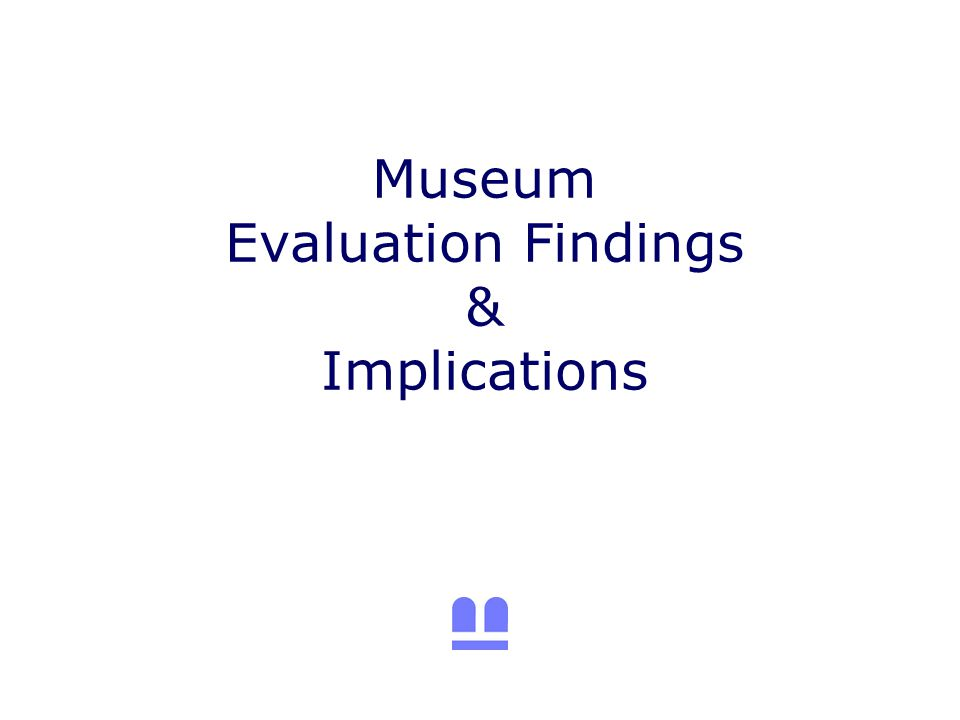 Museum Evaluation Findings & Implications