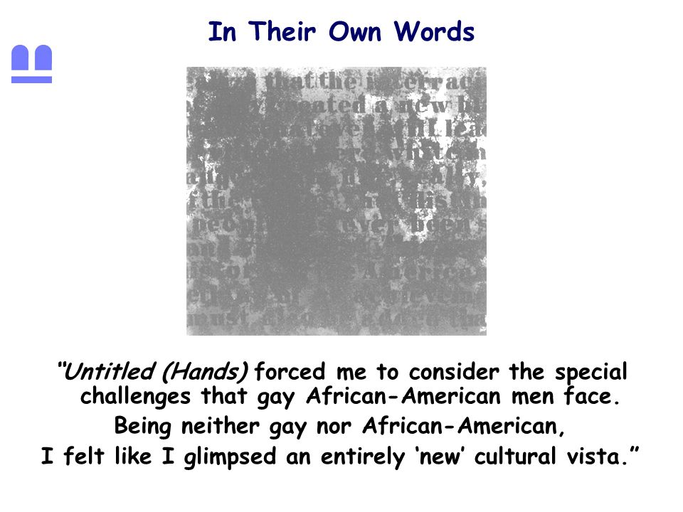 In Their Own Words Untitled (Hands) forced me to consider the special challenges that gay African-American men face.